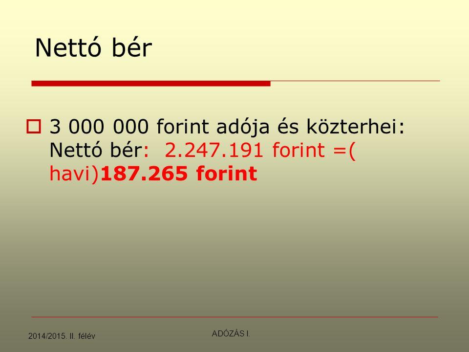 Nettó bér  3 000 000 forint adója és közterhei: Nettó bér: 2.247.191 forint =( havi)187.265 forint 2014/2015.