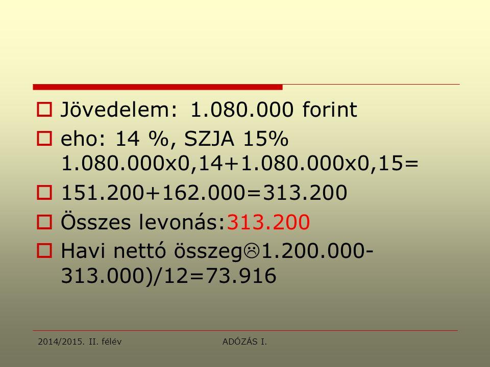  Jövedelem: 1.080.000 forint  eho: 14 %, SZJA 15% 1.080.000x0,14+1.080.000x0,15=  151.200+162.000=313.200  Összes levonás:313.200  Havi nettó összeg  1.200.000- 313.000)/12=73.916 2014/2015.