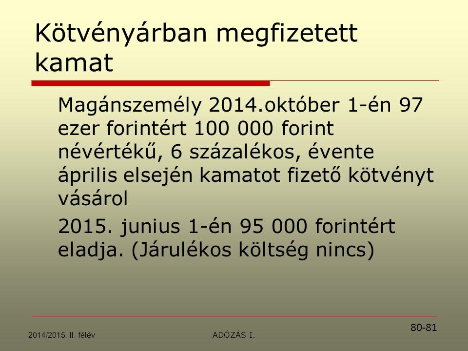 Kötvényárban megfizetett kamat Magánszemély 2014.október 1-én 97 ezer forintért 100 000 forint névértékű, 6 százalékos, évente április elsején kamatot fizető kötvényt vásárol 2015.