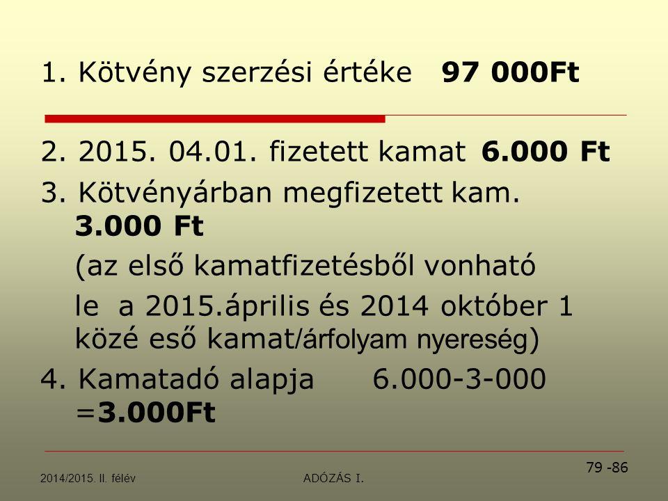 ADÓZÁS I. 1. Kötvény szerzési értéke97 000Ft 2. 2015.