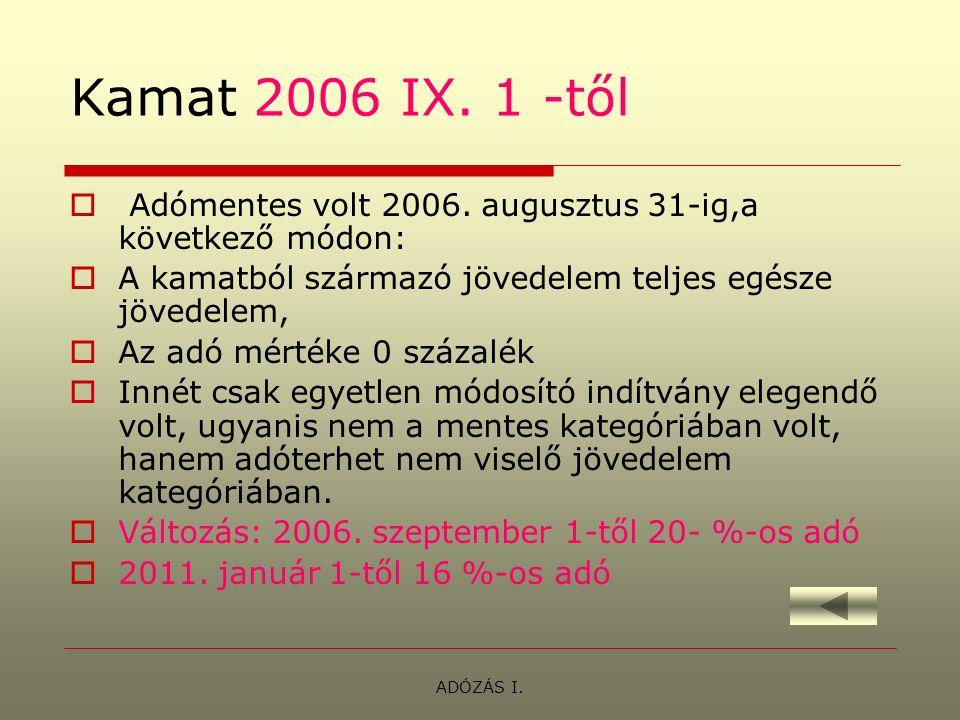 ADÓZÁS I. Kamat 2006 IX. 1 -től  Adómentes volt 2006.