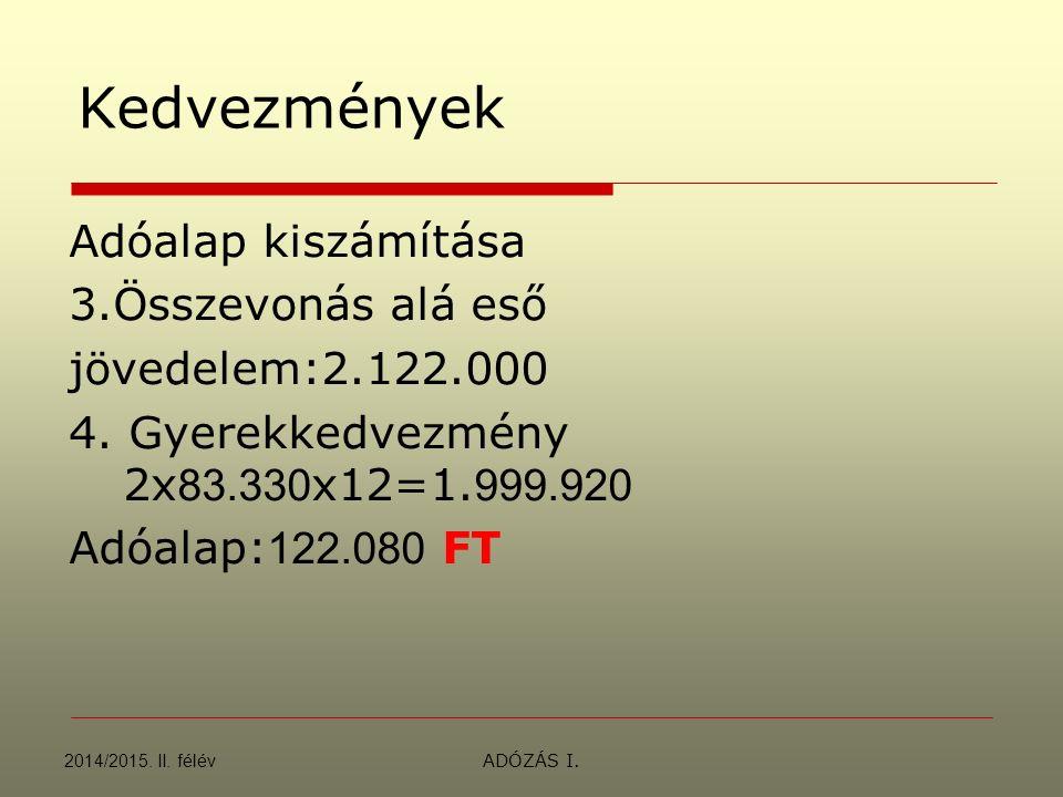 Kedvezmények Adóalap kiszámítása 3.Összevonás alá eső jövedelem:2.122.000 4.