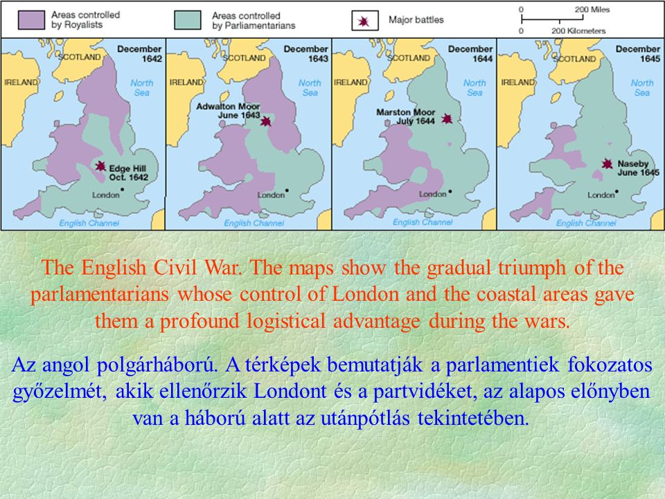 The English Civil War. The maps show the gradual triumph of the parlamentarians whose control of London and the coastal areas gave them a profound log