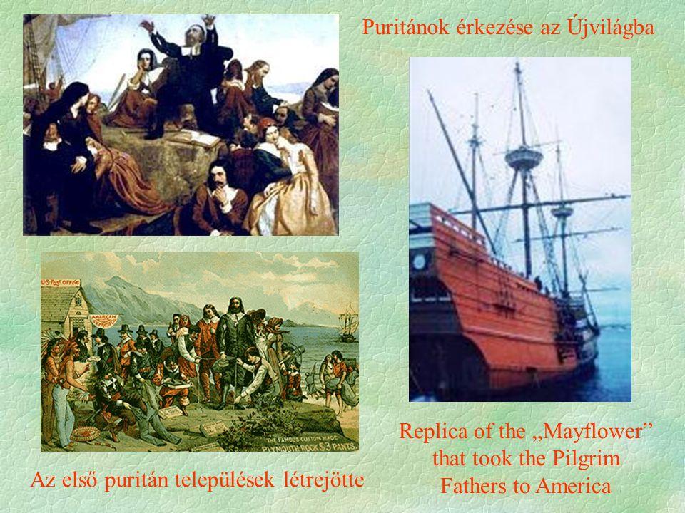 """Puritánok érkezése az Újvilágba Az első puritán települések létrejötte Replica of the """"Mayflower"""" that took the Pilgrim Fathers to America"""