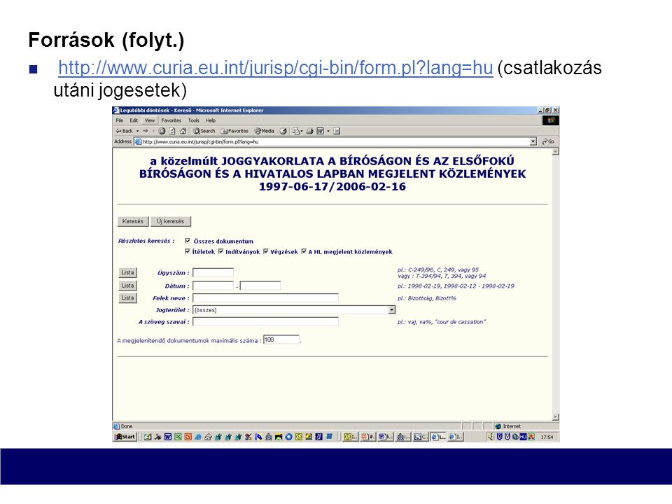 Források (folyt.) http://www.curia.eu.int/jurisp/cgi-bin/form.pl lang=hu (csatlakozás utáni jogesetek)http://www.curia.eu.int/jurisp/cgi-bin/form.pl lang=hu