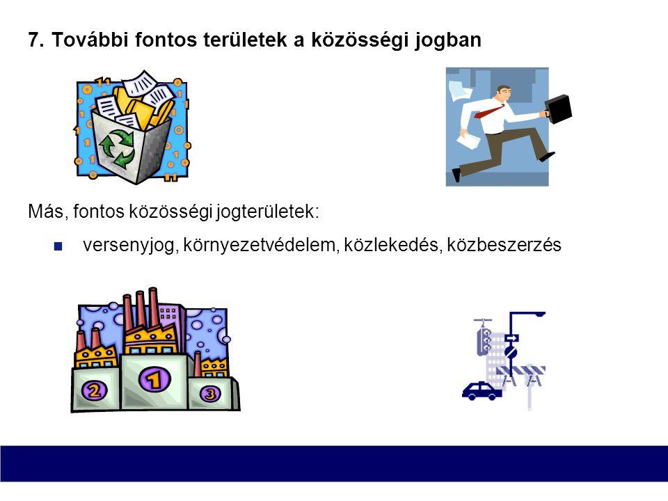 7. További fontos területek a közösségi jogban Más, fontos közösségi jogterületek: versenyjog, környezetvédelem, közlekedés, közbeszerzés