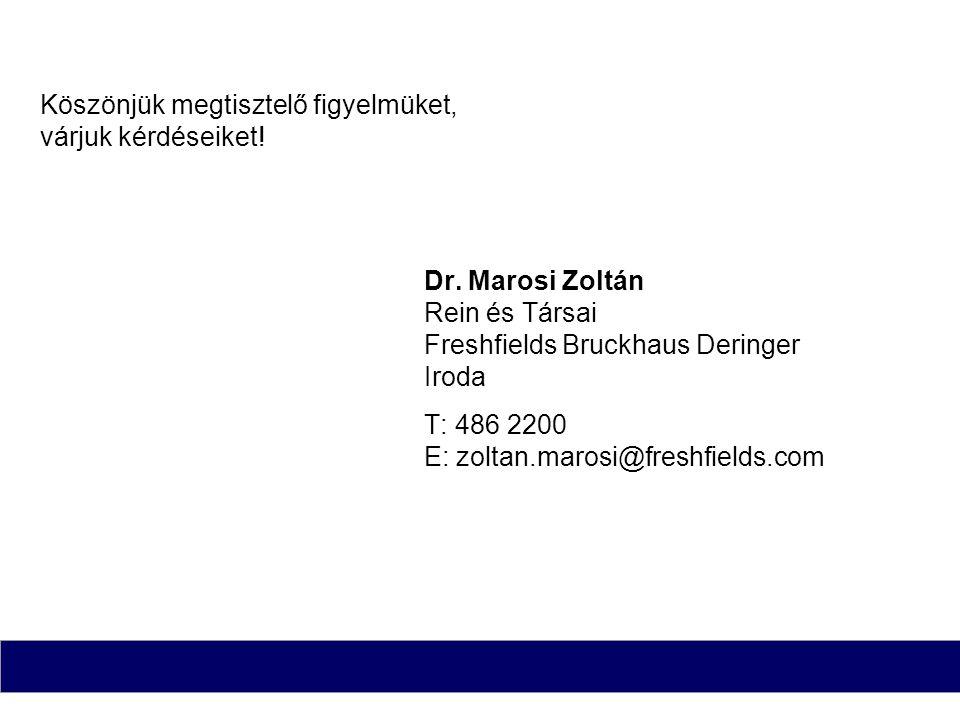Köszönjük megtisztelő figyelmüket, várjuk kérdéseiket! Dr. Marosi Zoltán Rein és Társai Freshfields Bruckhaus Deringer Iroda T: 486 2200 E: zoltan.mar