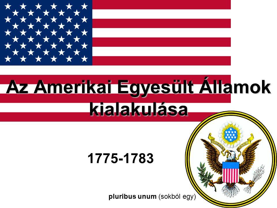 Az Amerikai Egyesült Államok kialakulása 1775-1783 pluribus unum (sokból egy)