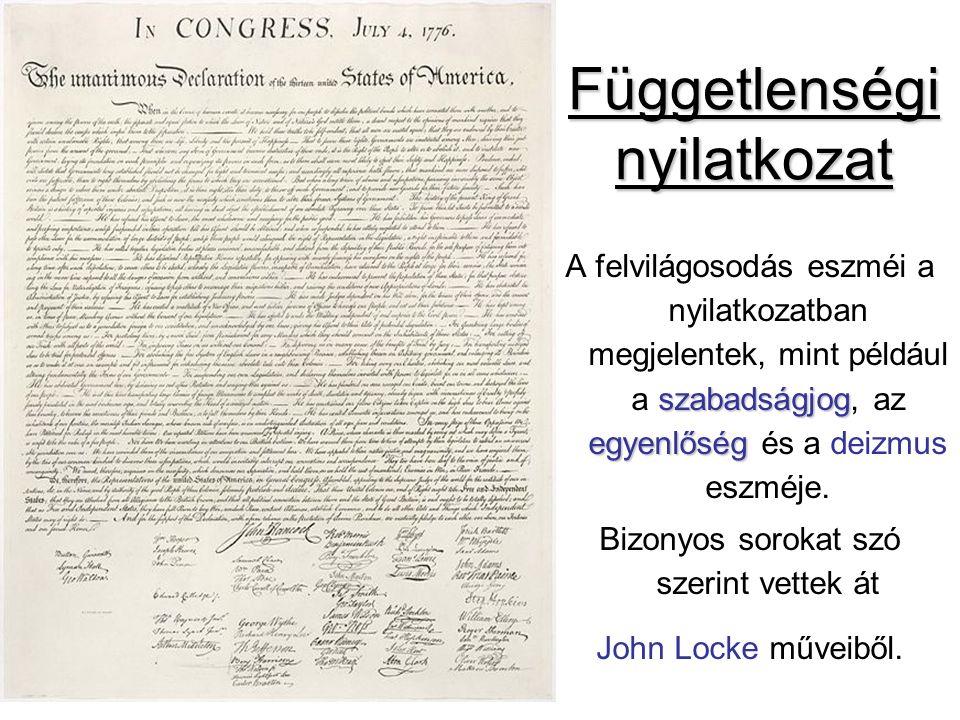 Függetlenségi nyilatkozat szabadságjog egyenlőség A felvilágosodás eszméi a nyilatkozatban megjelentek, mint például a szabadságjog, az egyenlőség és a deizmus eszméje.