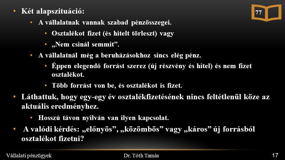 Dr. Tóth Tamás Vállalati pénzügyek 17 Két alapszituáció: A vállalatnak vannak szabad pénzösszegei.