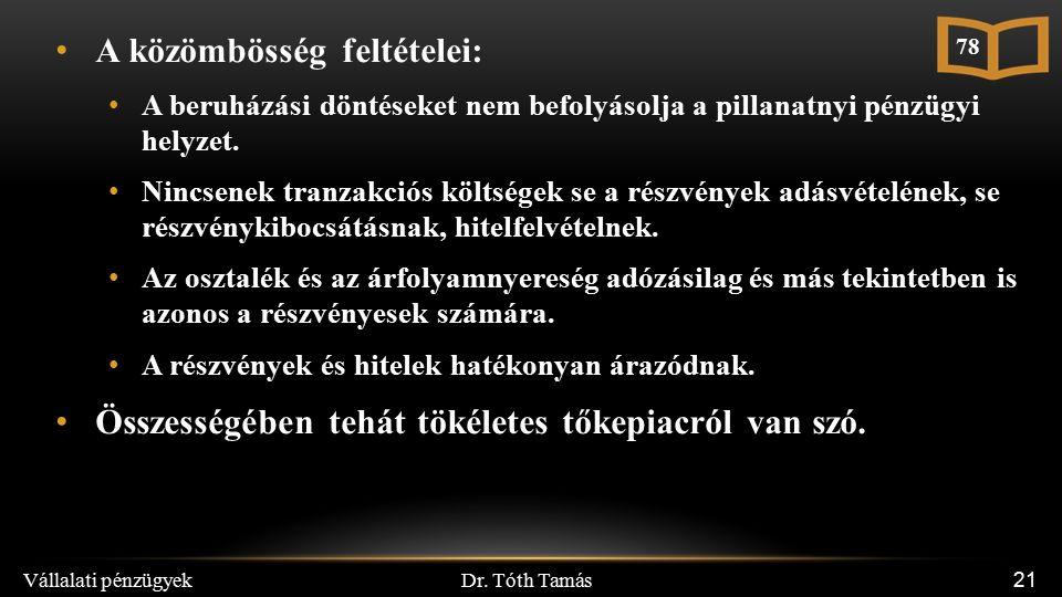 Dr. Tóth Tamás Vállalati pénzügyek 21 A közömbösség feltételei: A beruházási döntéseket nem befolyásolja a pillanatnyi pénzügyi helyzet. Nincsenek tra