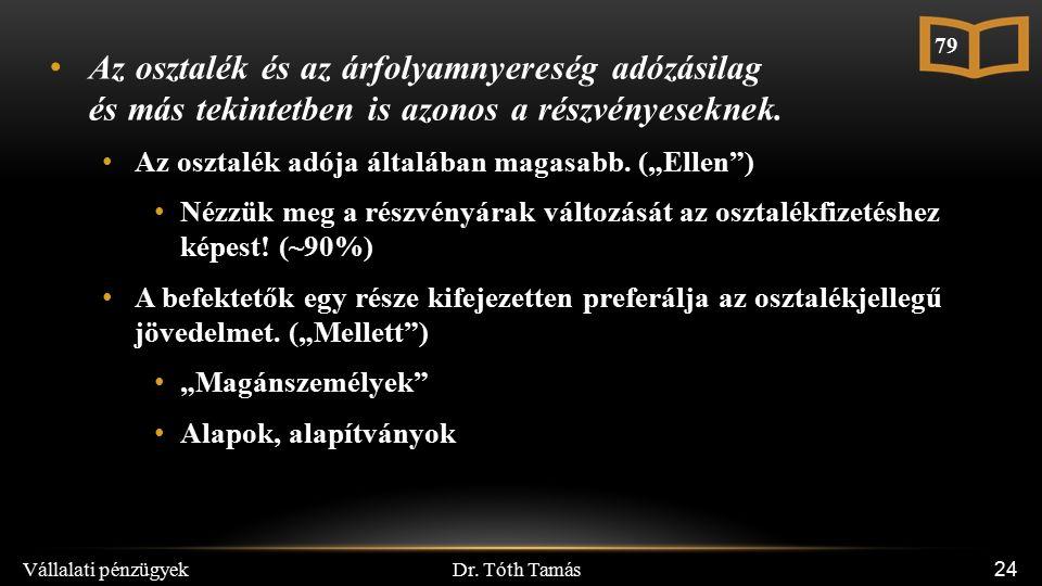 Dr. Tóth Tamás Vállalati pénzügyek 24 Az osztalék és az árfolyamnyereség adózásilag és más tekintetben is azonos a részvényeseknek. Az osztalék adója