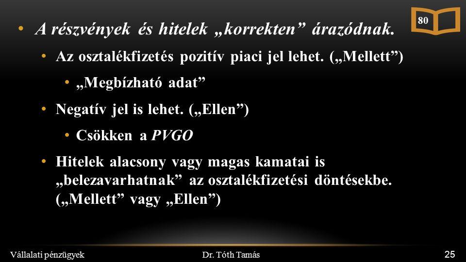 """Dr. Tóth Tamás Vállalati pénzügyek 25 A részvények és hitelek """"korrekten árazódnak."""