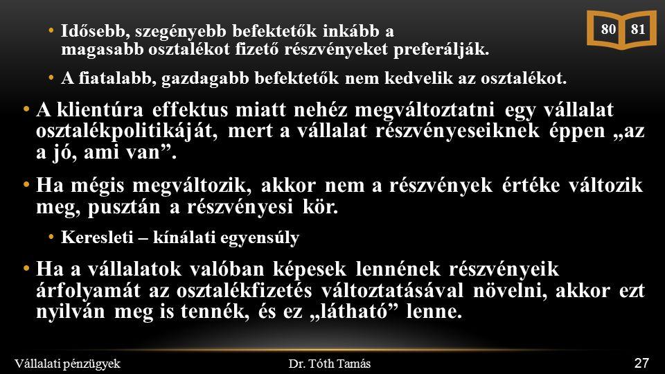 Dr. Tóth Tamás Vállalati pénzügyek 27 Idősebb, szegényebb befektetők inkább a magasabb osztalékot fizető részvényeket preferálják. A fiatalabb, gazdag