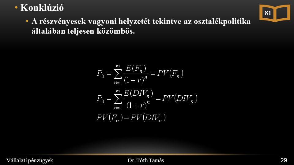 Dr. Tóth Tamás Vállalati pénzügyek 29 Konklúzió A részvényesek vagyoni helyzetét tekintve az osztalékpolitika általában teljesen közömbös. 81