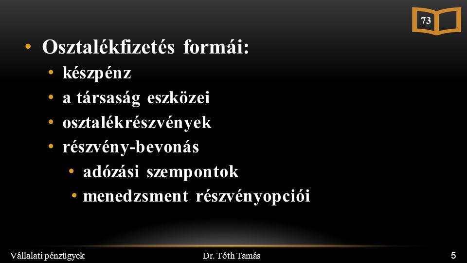 Dr. Tóth Tamás Vállalati pénzügyek 5 Osztalékfizetés formái: készpénz a társaság eszközei osztalékrészvények részvény-bevonás adózási szempontok mened