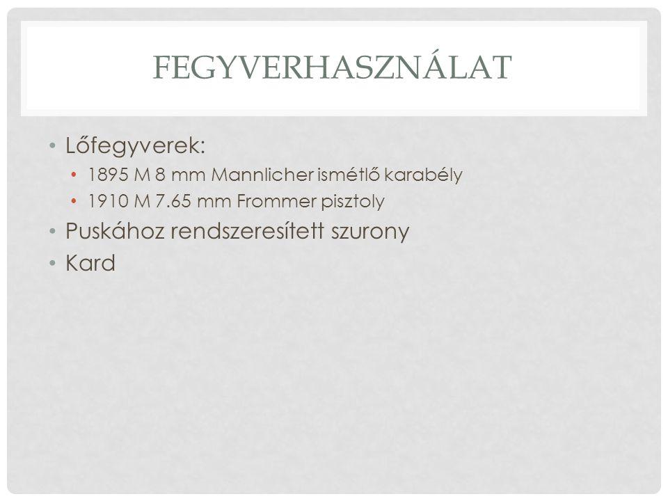 FEGYVERHASZNÁLAT Lőfegyverek: 1895 M 8 mm Mannlicher ismétlő karabély 1910 M 7.65 mm Frommer pisztoly Puskához rendszeresített szurony Kard