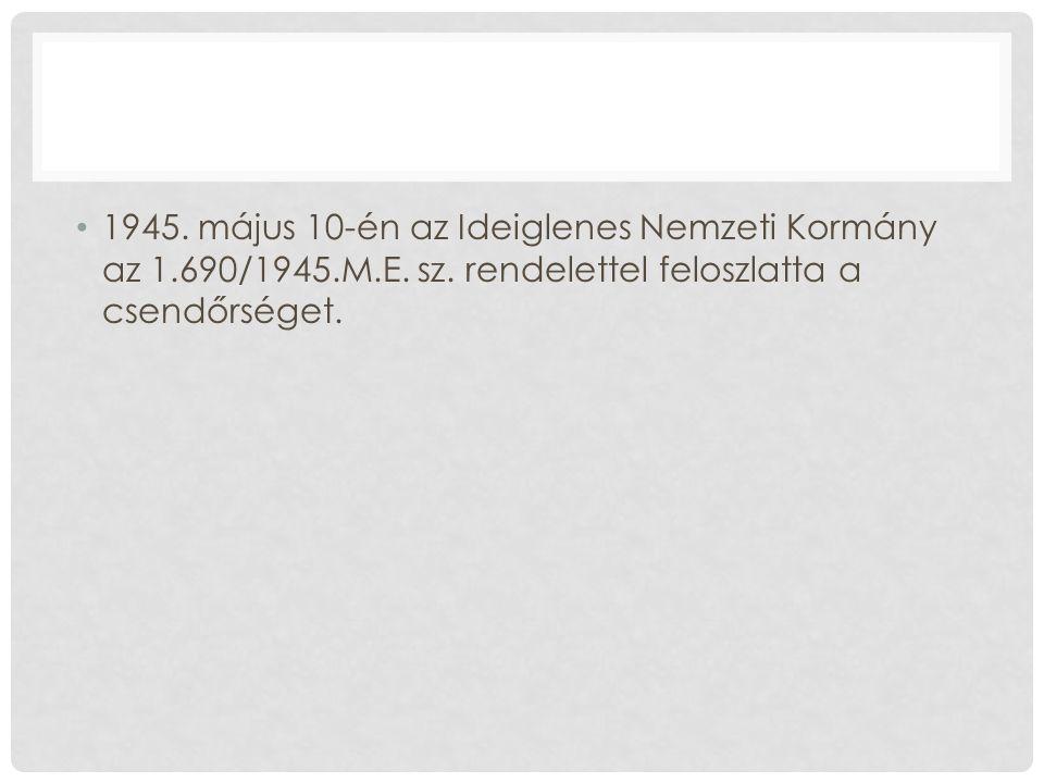 1945. május 10-én az Ideiglenes Nemzeti Kormány az 1.690/1945.M.E.