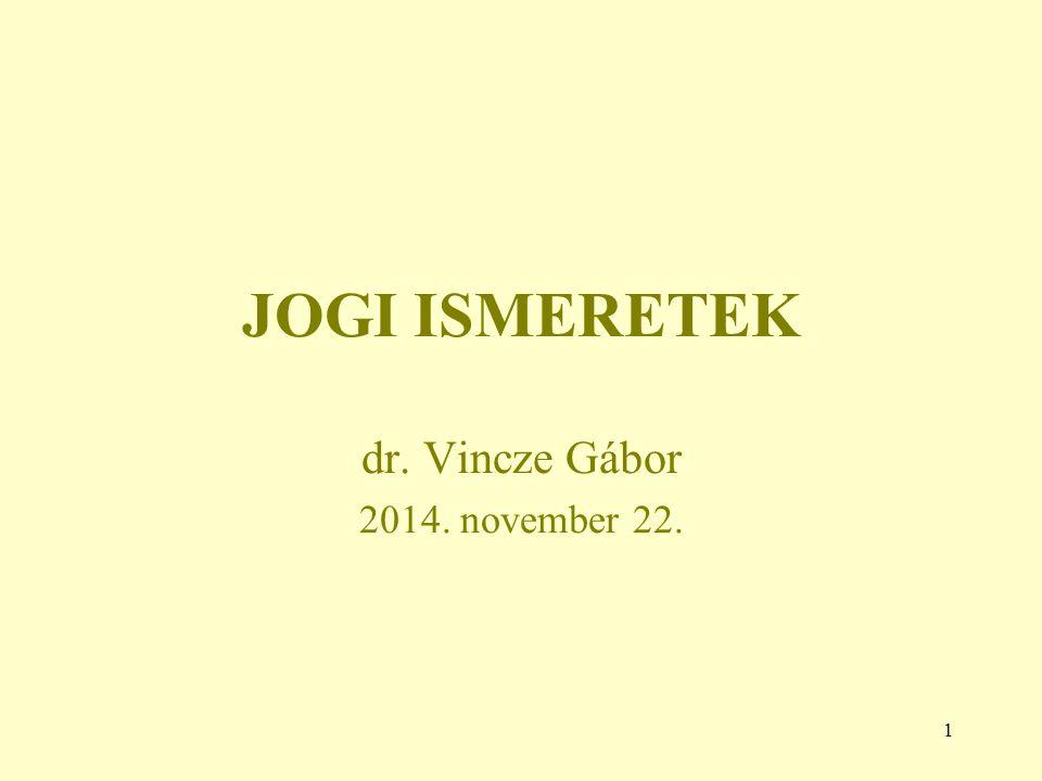1 JOGI ISMERETEK dr. Vincze Gábor 2014. november 22.