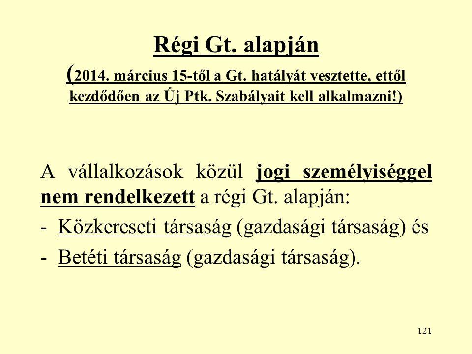 121 Régi Gt. alapján ( 2014. március 15-től a Gt.