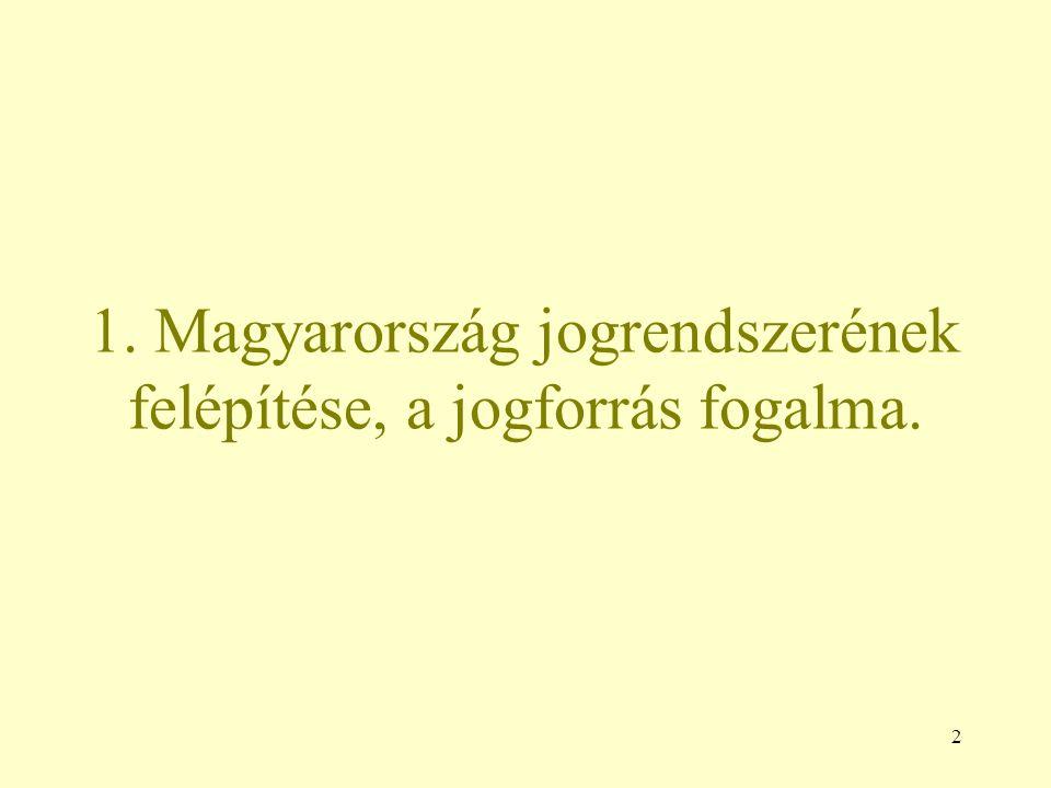 2 1. Magyarország jogrendszerének felépítése, a jogforrás fogalma.