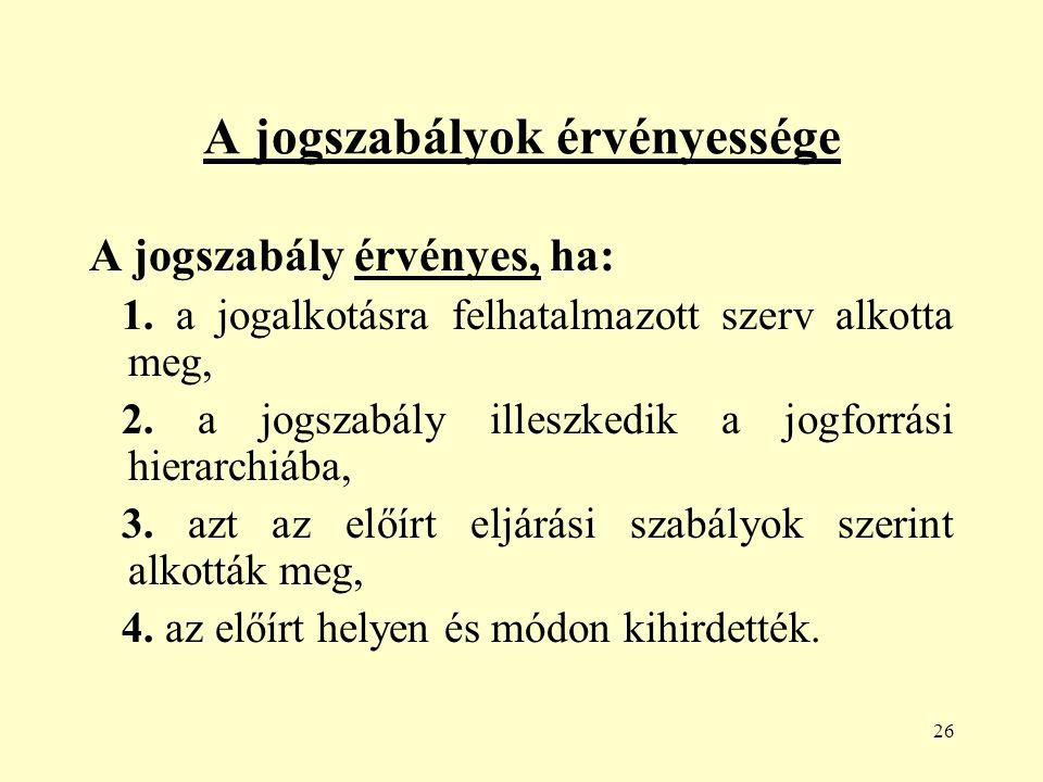 26 A jogszabályok érvényessége A jogszabály érvényes, ha: 1.