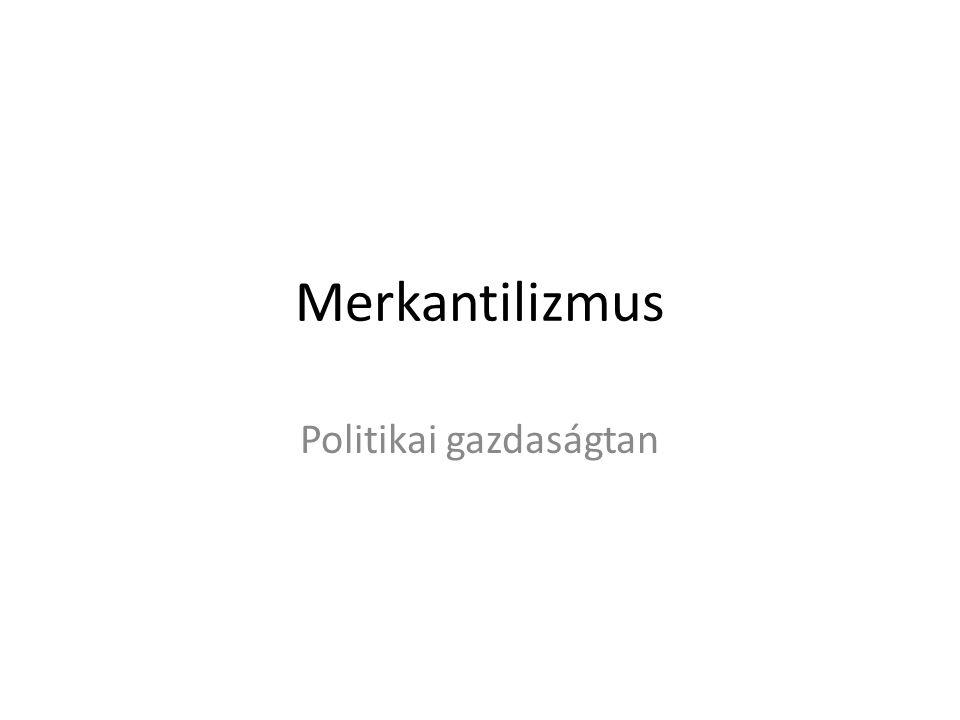 Merkantilizmus Politikai gazdaságtan