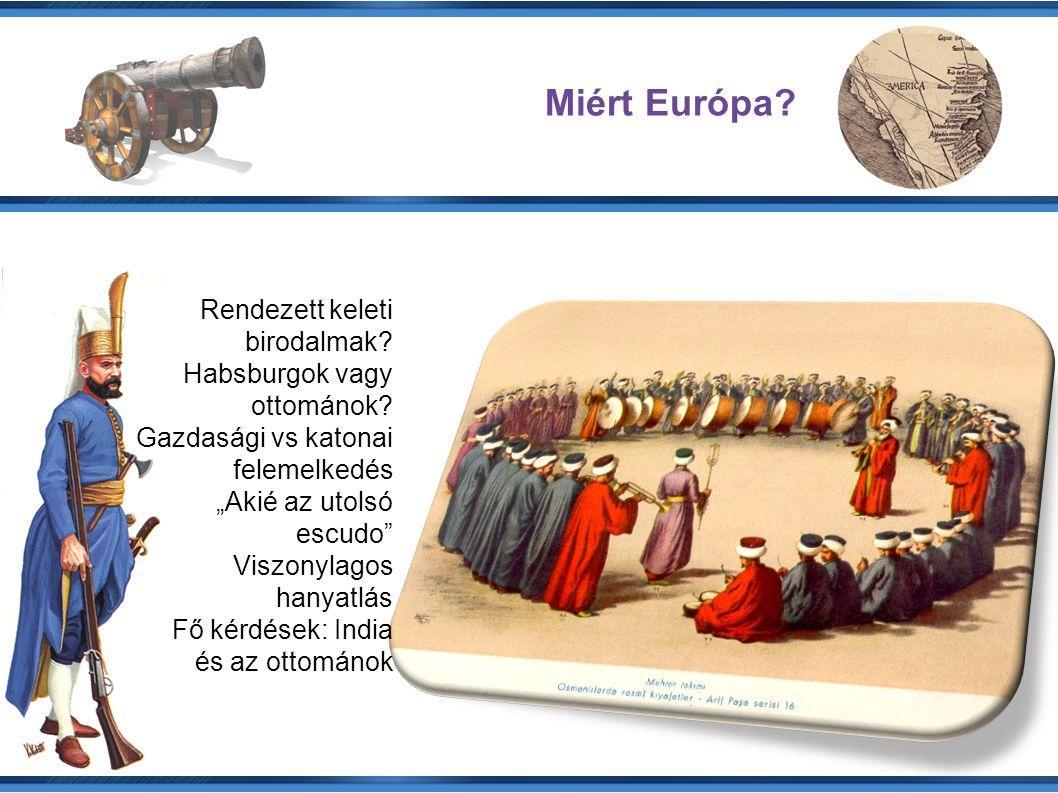 Miért Európa. Rendezett keleti birodalmak. Habsburgok vagy ottománok.