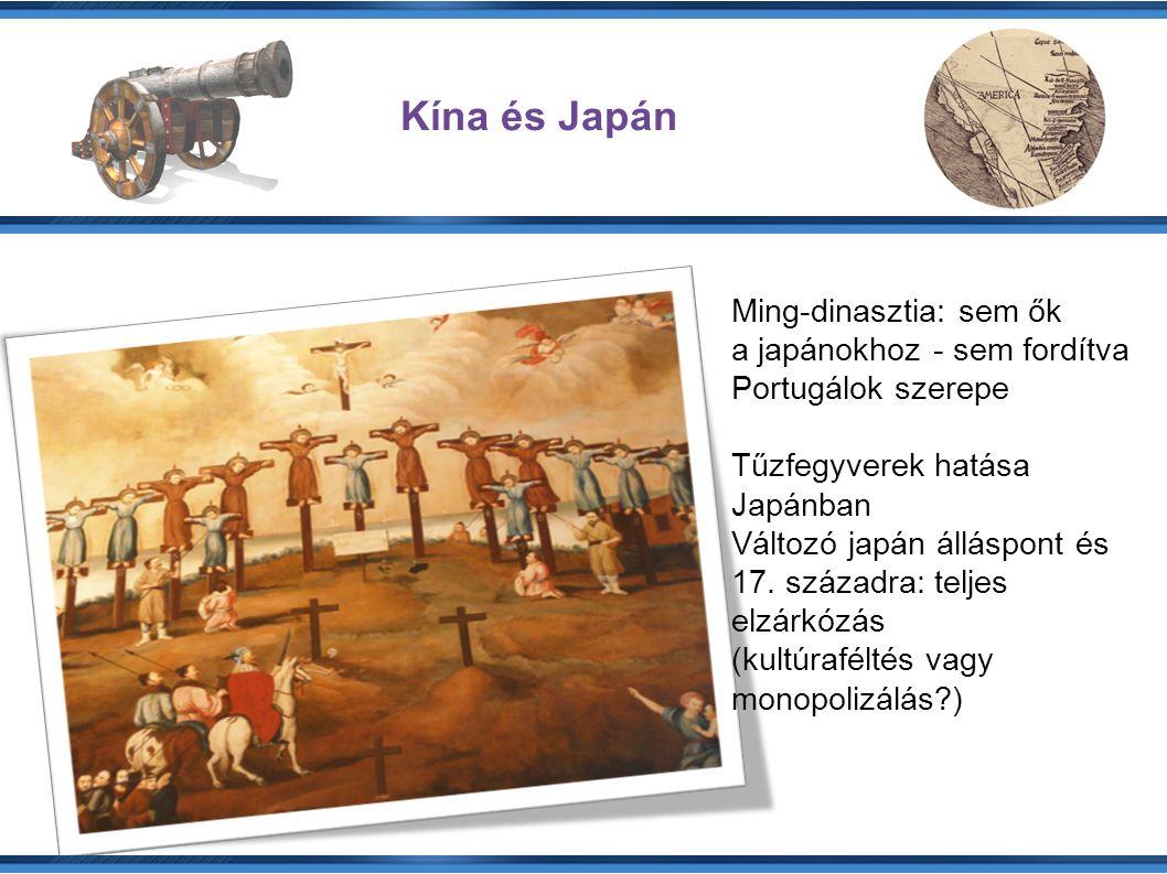 Kína és Japán Ming-dinasztia: sem ők a japánokhoz - sem fordítva Portugálok szerepe Tűzfegyverek hatása Japánban Változó japán álláspont és 17.