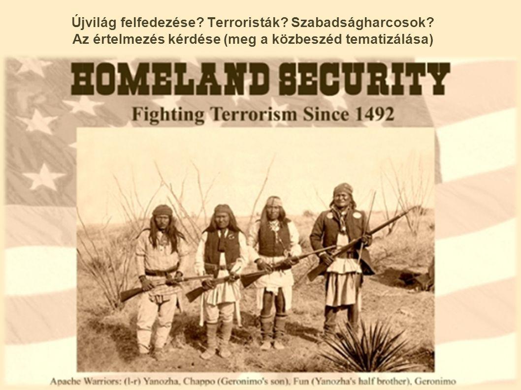 Újvilág felfedezése. Terroristák. Szabadságharcosok.
