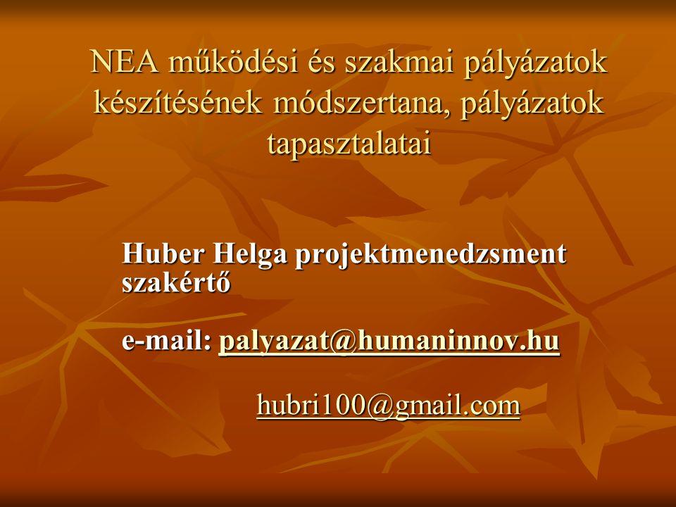 NEA működési és szakmai pályázatok készítésének módszertana, pályázatok tapasztalatai Huber Helga projektmenedzsment szakértő e-mail: palyazat@humaninnov.hu palyazat@humaninnov.hu hubri100@gmail.com