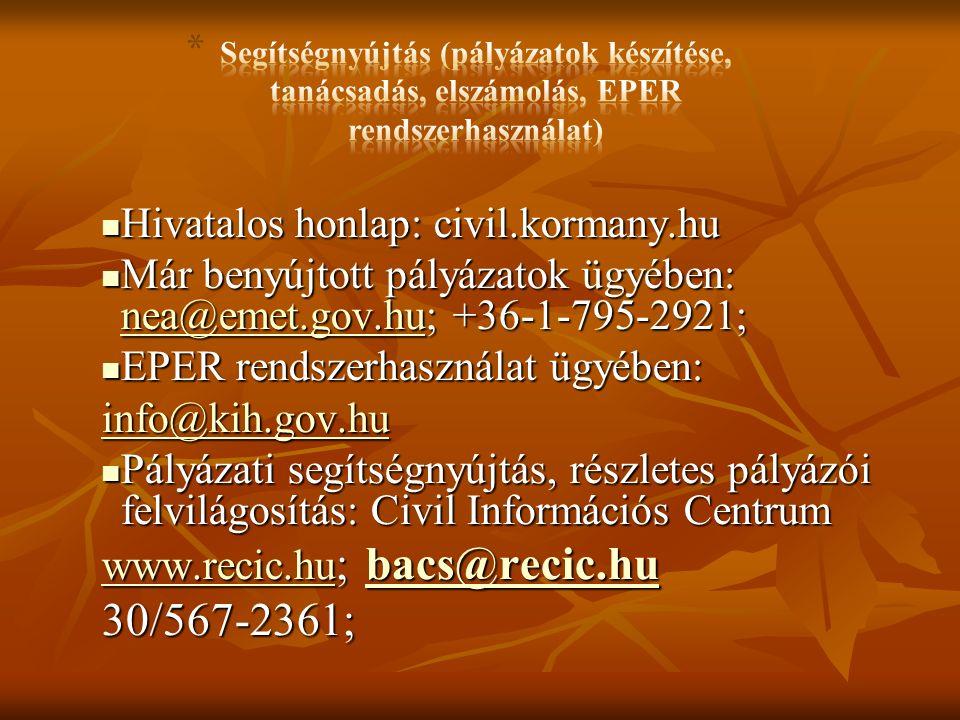 Hivatalos honlap: civil.kormany.hu Hivatalos honlap: civil.kormany.hu Már benyújtott pályázatok ügyében: nea@emet.gov.hu; +36-1-795-2921; Már benyújtott pályázatok ügyében: nea@emet.gov.hu; +36-1-795-2921; nea@emet.gov.hu EPER rendszerhasználat ügyében: EPER rendszerhasználat ügyében: info@kih.gov.hu Pályázati segítségnyújtás, részletes pályázói felvilágosítás: Civil Információs Centrum Pályázati segítségnyújtás, részletes pályázói felvilágosítás: Civil Információs Centrum www.recic.hu www.recic.hu ; bacs@recic.hu bacs@recic.hu www.recic.hubacs@recic.hu 30/567-2361;