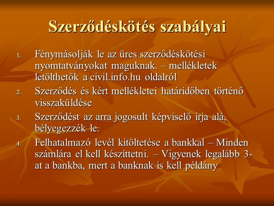 Szerződéskötés szabályai 1. Fénymásolják le az üres szerződéskötési nyomtatványokat maguknak. – mellékletek letölthetők a civil.info.hu oldalról 2. Sz