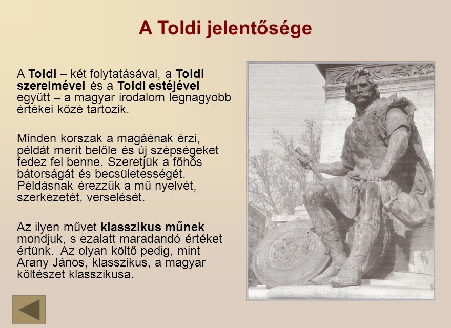 A Toldi jelentősége A Toldi – két folytatásával, a Toldi szerelmével és a Toldi estéjével együtt – a magyar irodalom legnagyobb értékei közé tartozik.
