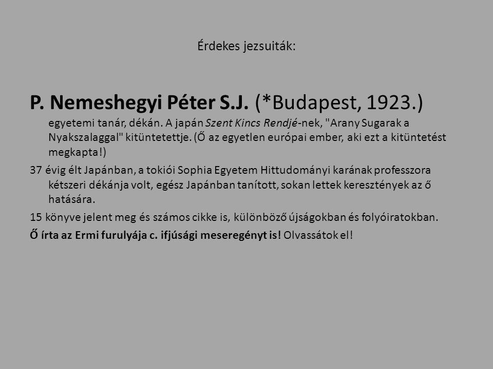 Érdekes jezsuiták: P. Nemeshegyi Péter S.J. (*Budapest, 1923.) egyetemi tanár, dékán.
