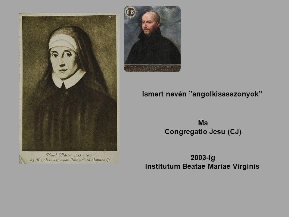 Ma Congregatio Jesu (CJ) 2003-ig Institutum Beatae Mariae Virginis Ismert nevén angolkisasszonyok