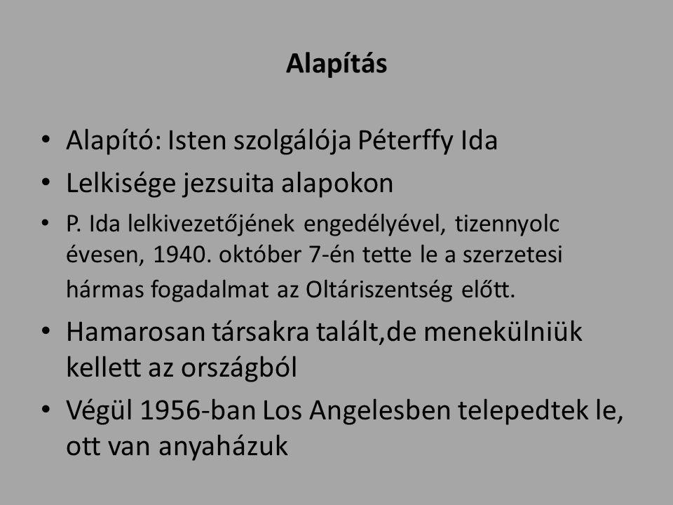 Alapítás Alapító: Isten szolgálója Péterffy Ida Lelkisége jezsuita alapokon P.
