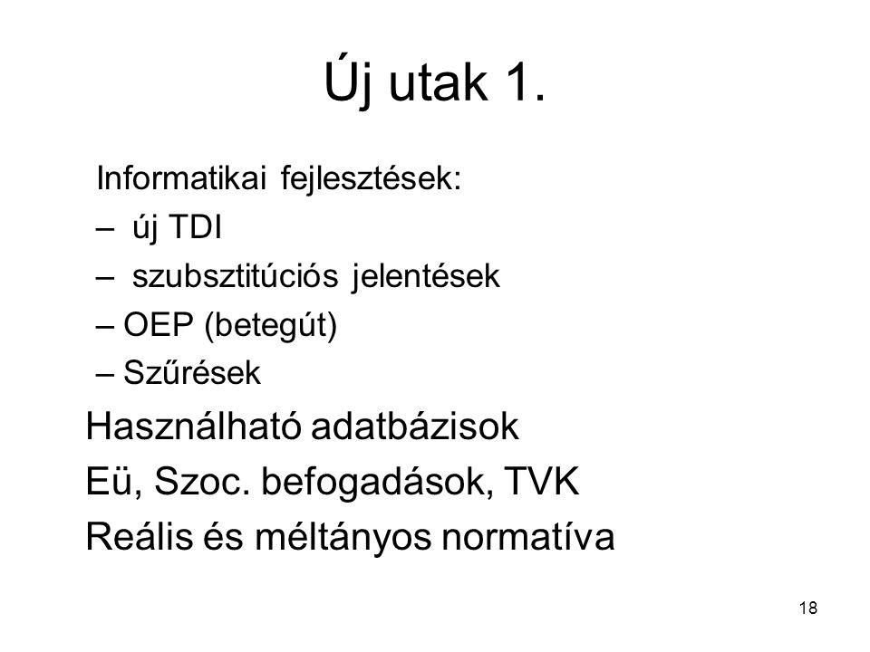 Új utak 1. Informatikai fejlesztések: – új TDI – szubsztitúciós jelentések –OEP (betegút) –Szűrések Használható adatbázisok Eü, Szoc. befogadások, TVK