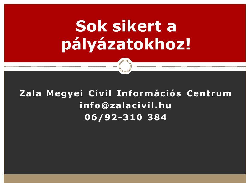 Zala Megyei Civil Információs Centrum info@zalacivil.hu 06/92-310 384 Sok sikert a pályázatokhoz!