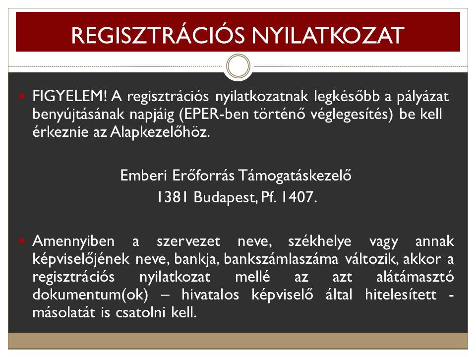 FIGYELEM! A regisztrációs nyilatkozatnak legkésőbb a pályázat benyújtásának napjáig (EPER-ben történő véglegesítés) be kell érkeznie az Alapkezelőhöz.