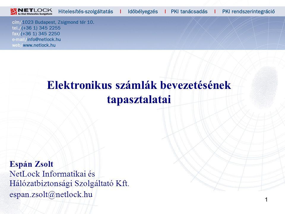 11 Elektronikus számlák bevezetésének tapasztalatai Espán Zsolt NetLock Informatikai és Hálózatbiztonsági Szolgáltató Kft.