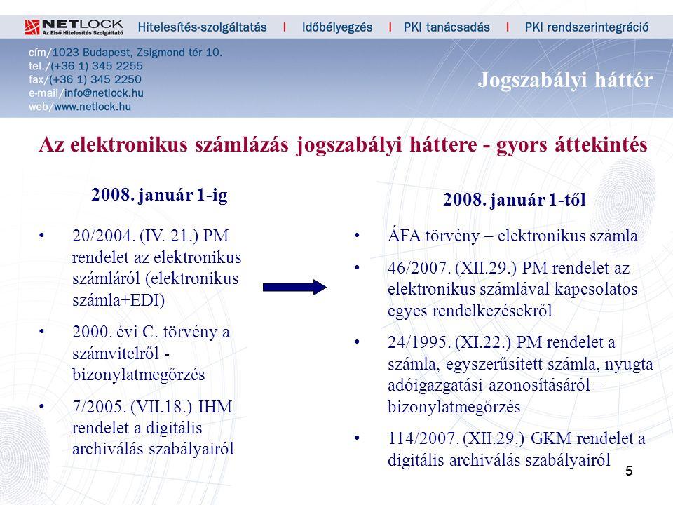 55 Jogszabályi háttér Az elektronikus számlázás jogszabályi háttere - gyors áttekintés ÁFA törvény – elektronikus számla 46/2007.