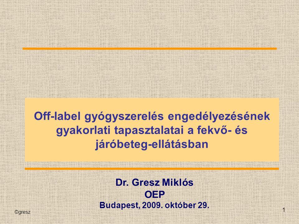 ©gresz 1 Off-label gyógyszerelés engedélyezésének gyakorlati tapasztalatai a fekvő- és járóbeteg-ellátásban Dr.