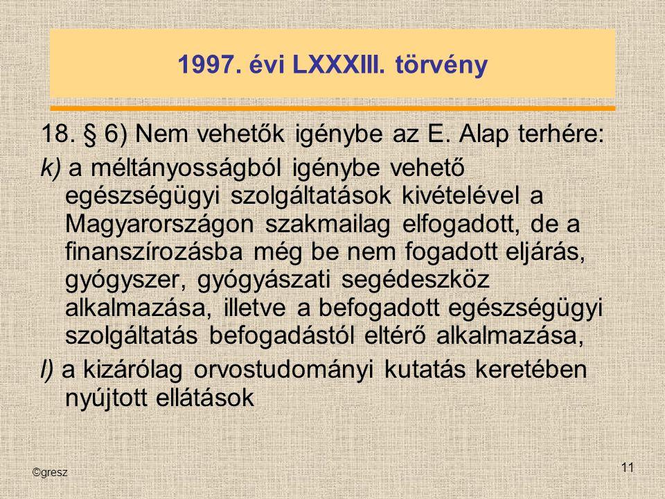 ©gresz 11 1997. évi LXXXIII. törvény 18. § 6) Nem vehetők igénybe az E.