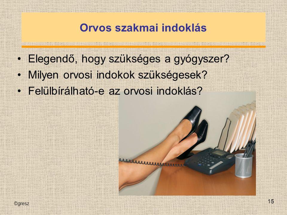 ©gresz 15 Orvos szakmai indoklás Elegendő, hogy szükséges a gyógyszer.