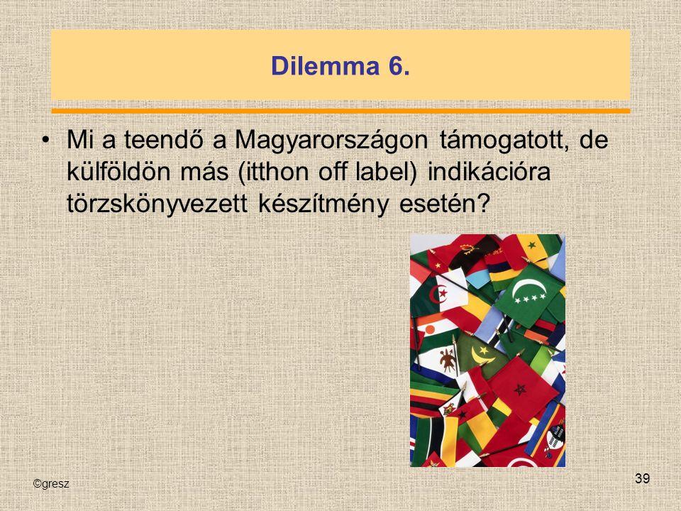 ©gresz 39 Dilemma 6.