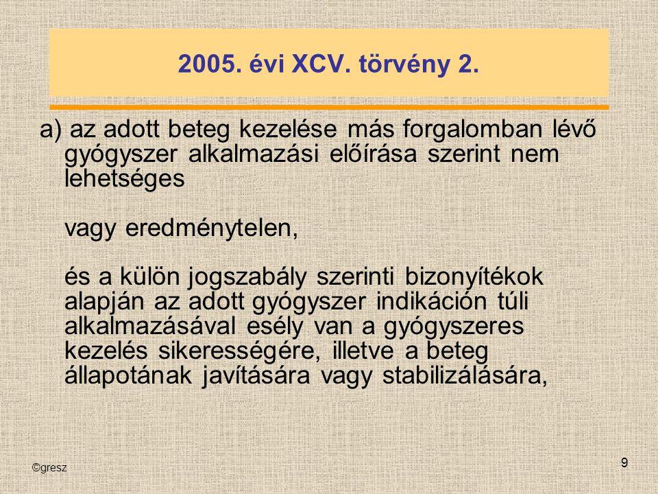 ©gresz 30 A betegbiztosítás abban az esetben kötelezhető egy gyógyszer off label alkalmazásának finanszírozására, ha: 1.Súlyos (életet veszélyeztető vagy az életminőséget tartósan hátrányosan befolyásoló) betegségről van szó.