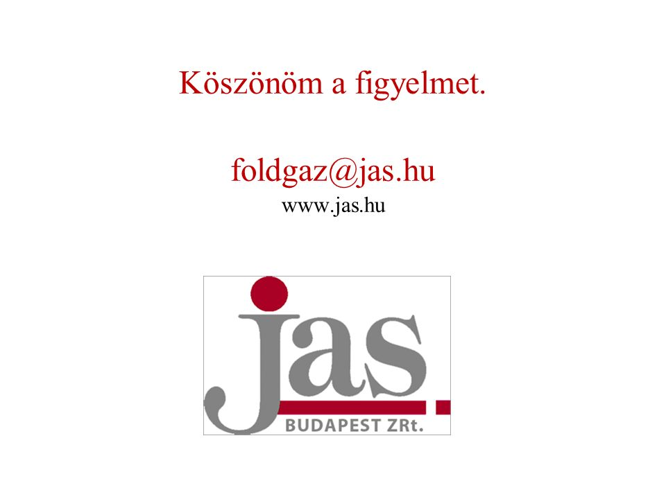 Köszönöm a figyelmet. foldgaz@jas.hu www.jas.hu