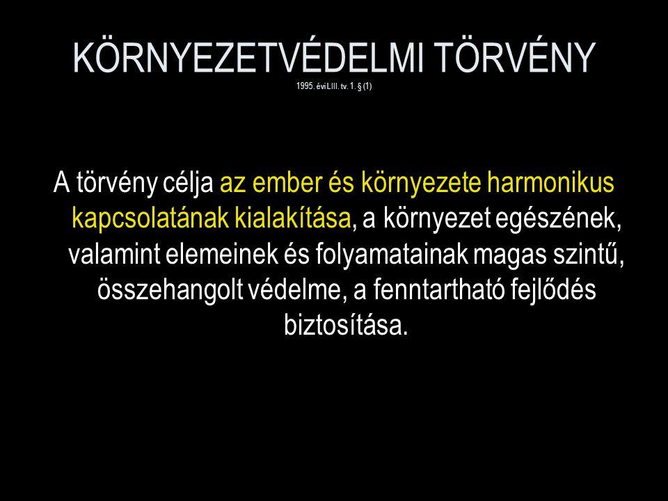 KÖRNYEZETVÉDELMI TÖRVÉNY 1995. évi LIII. tv. 1.