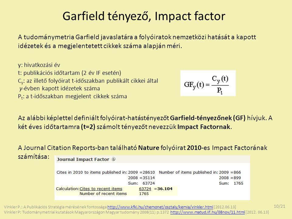 Garfield tényező, Impact factor A tudománymetria Garfield javaslatára a folyóiratok nemzetközi hatását a kapott idézetek és a megjelentetett cikkek sz